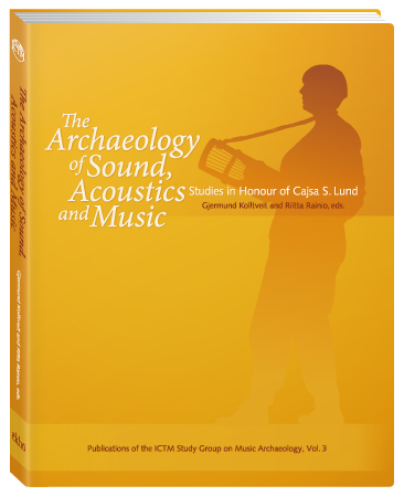 The Archaeology of Sound, Acoustics & Music: Studies in Honour of Cajsa S. Lund