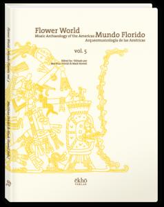 Flower World: Music Archaeology of the Americas / Mundo Florido: Arqueomusicología de las Américas, Vol. 5 (2017)